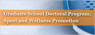Graduate School Doctoral Program, Sport and Wellness Promotion